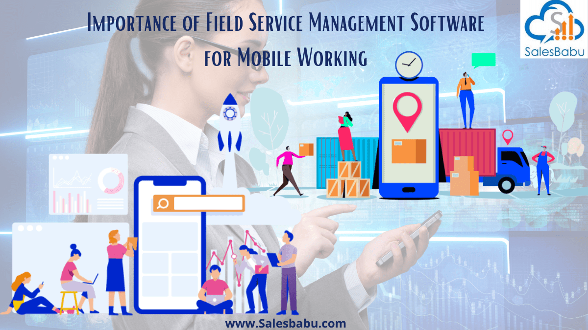 Importance of Field Service Management Software Mobile Working