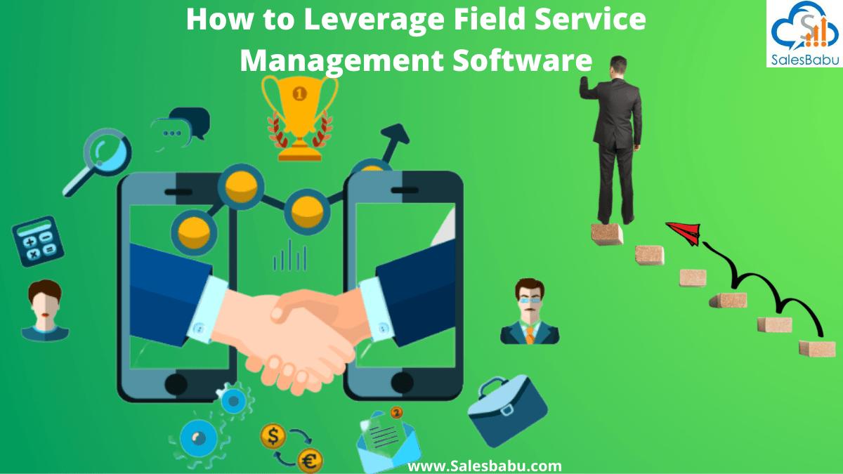 Leveraging Field Service Management Software
