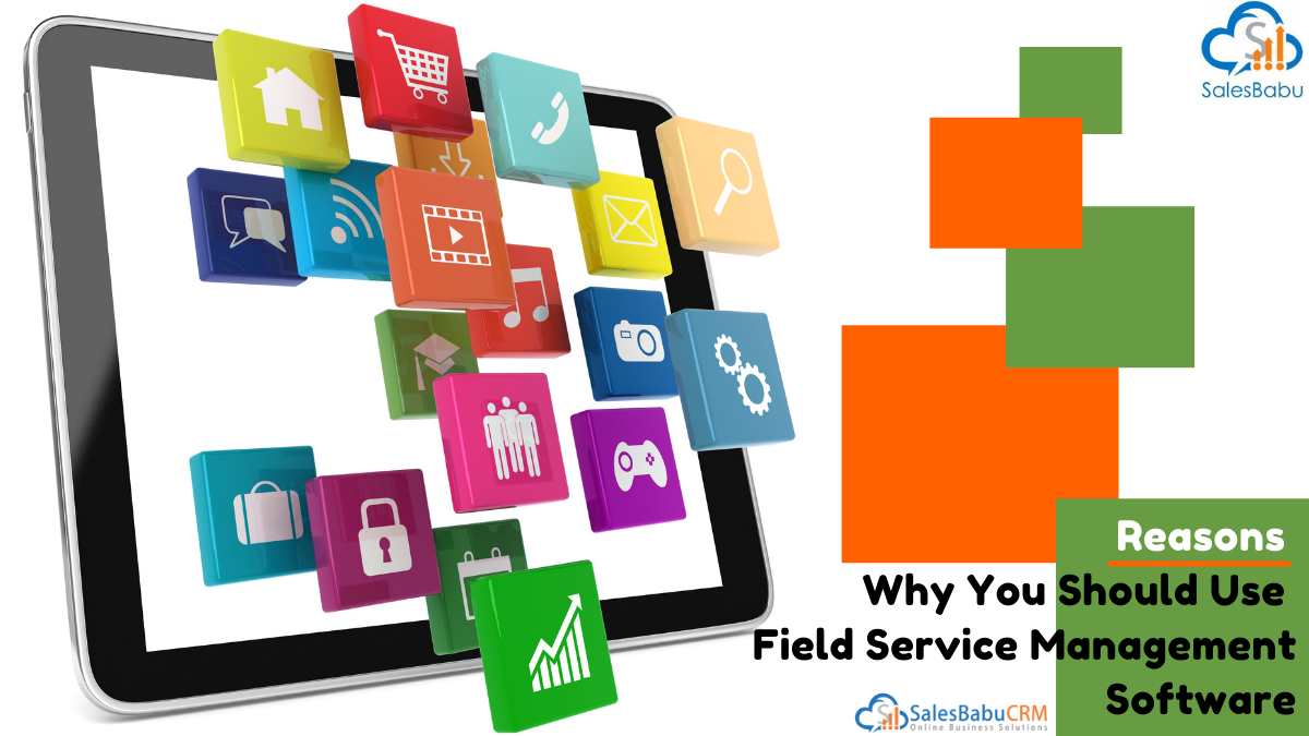 Reasons for the use of a Field Service Management Software in your business
