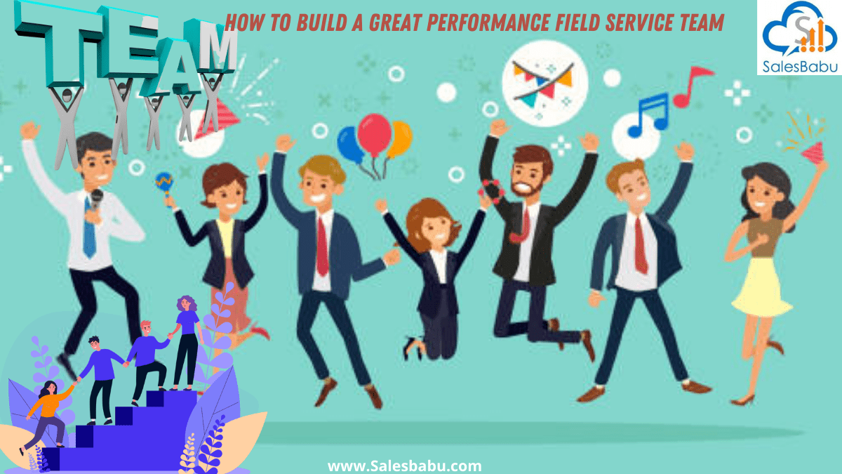 The best way in Building a High Performance Field Service Team