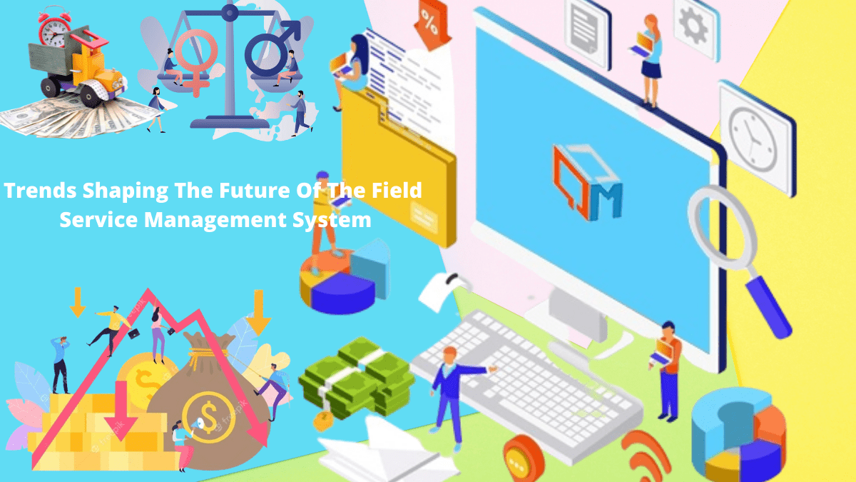 Trends that are Shaping the Future of Field Service Management