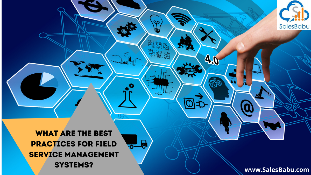 The Best Practices for Field service Management Systems